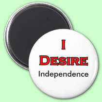 I Desire Independence magnets