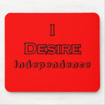 I Desire Independence mousepads