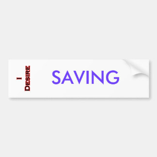 I Desire Saving Bumper Stickers