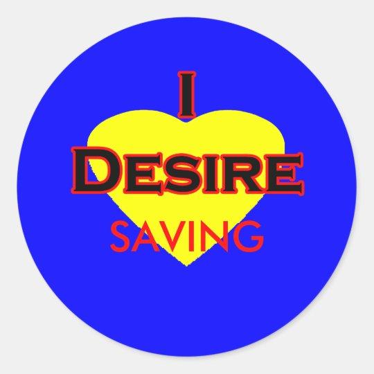 I Desire Saving Classic Round Sticker