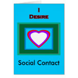 I Desire Social Contact Greeting Card