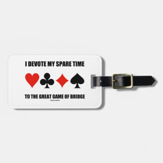 I Devote My Spare Time To The Great Game Of Bridge Luggage Tags