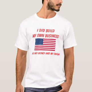 I Did Build My Business My Money My Sweat USA Flag T-Shirt