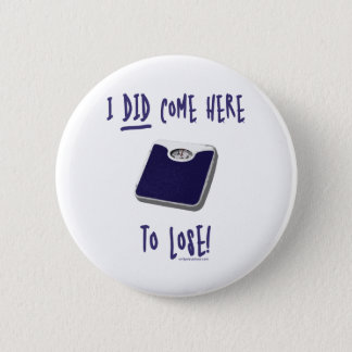 I DID come here to lose Pinback Button