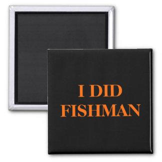 I DID FISHMAN 2 INCH SQUARE MAGNET