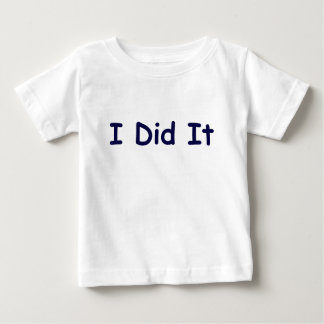 I Did It T-shirts
