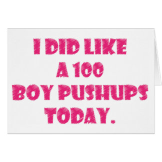 I Did Like A 100 Boy Pushups Today Card
