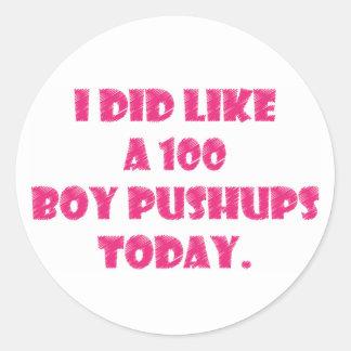 I Did Like A 100 Boy Pushups Today Classic Round Sticker