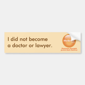 I did not become a doctor or lawyer bumper sticker
