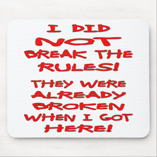 I Did Not Break The Rules They Were Already Broken Mouse Pad