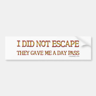 I Did Not Escape Bumper Sticker