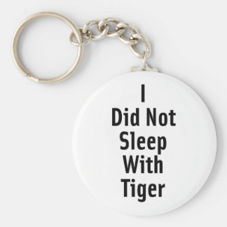 I Did Not Sleep With Tiger Keychains