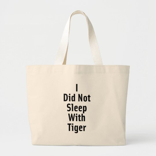I Did Not Sleep With Tiger Large Tote Bag