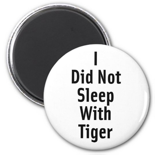 I Did Not Sleep With Tiger Magnet