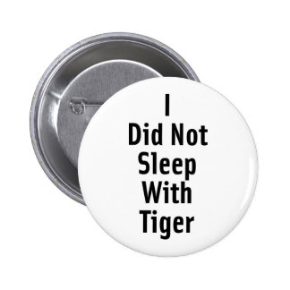 I Did Not Sleep With Tiger Pinback Button
