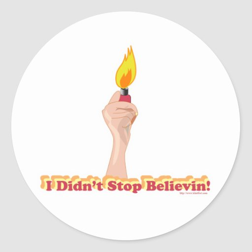 I Did Not Stop Belivin Round Sticker