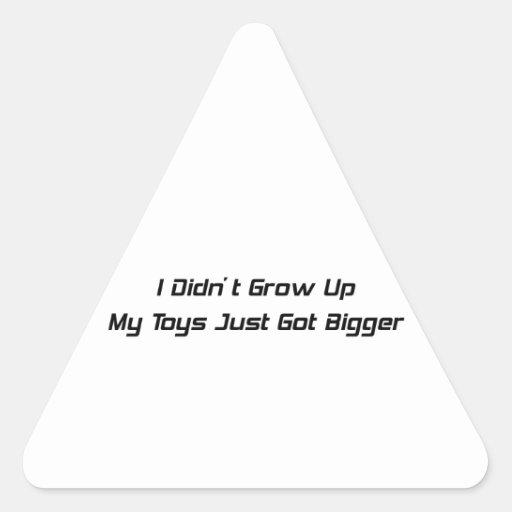 I didn't grow up my toys just got bigger sticker
