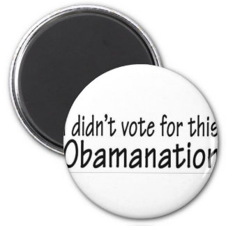 I didn t vote for this Obamanation Refrigerator Magnets