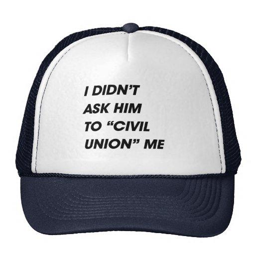 I DIDN'T ASK HIM TO CIVIL UNION ME TRUCKER HAT