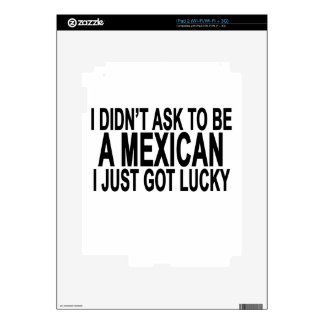 I didn't ask to be a mexican i just got lucky T-Sh Decals For iPad 2