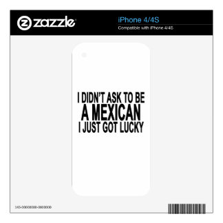 I didn't ask to be a mexican i just got lucky T-Sh Skin For iPhone 4