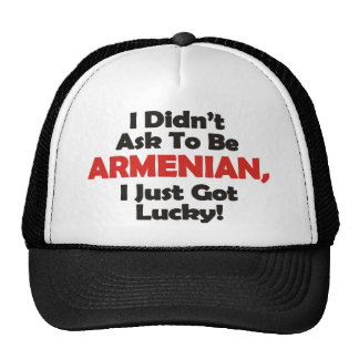 I Didnt' Ask to be Armenian, I Just Got Lucky! Trucker Hat