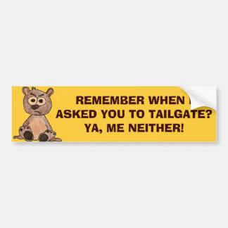 I Didn't Ask You To Tailgate - Grumpy Bear Car Bumper Sticker