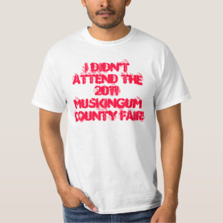 I Didn't Attend the 2011 Muskingum County Fair Tee