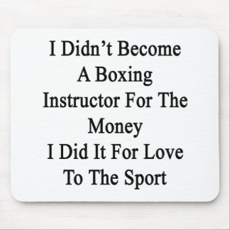 I Didn't Become A Boxing Instructor For The Money Mouse Pad