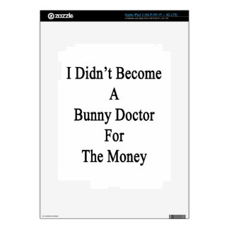 I Didn't Become A Bunny Doctor For The Money iPad 3 Skin