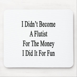 I Didn't Become A Flutist For The Money I Did It F Mouse Pad