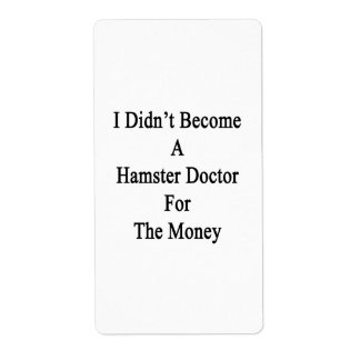 I Didn't Become A Hamster Doctor For The Money Shipping Label