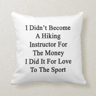 I Didn't Become A Hiking Instructor For The Money Throw Pillows