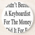 I Didn't Become A Keyboardist For The Money I Did Beverage Coasters