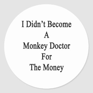 I Didn't Become A Monkey Doctor For The Money Classic Round Sticker