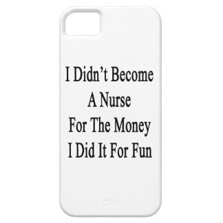 I Didn't Become A Nurse For The Money I Did It For iPhone 5 Cover
