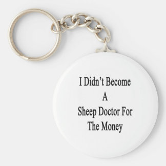 I Didn't Become A Sheep Doctor For The Money Key Chains