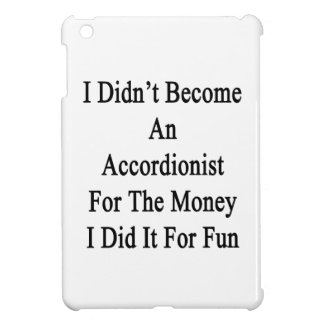 I Didn't Become An Accordionist For The Money I Di iPad Mini Covers
