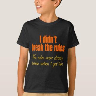 I didn't break the rules T-Shirt