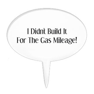 I Didnt Build It For The Gas Mileage Cake Topper