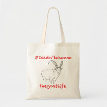I DIdn't Choose the Goat Life Funny Animal Design Tote Bag