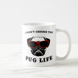 I Didn't Choose The Pug Life Cool Dog Coffee Mug