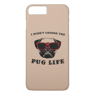 I Didn't Choose The Pug Life Cool Dog iPhone 7 Plus Case