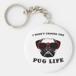 I Didn't Choose The Pug Life Cool Dog Keychain