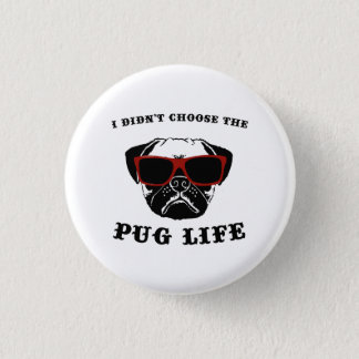 I Didn't Choose The Pug Life Cool Dog Pinback Button