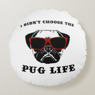 I Didn't Choose The Pug Life Cool Dog Round Pillow