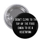I Didn't Climb to the Top of the Food Chain to Be  Pinback Buttons