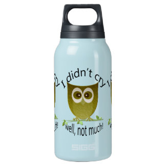 I didn't cry, well, not much! cute Owl art Insulated Water Bottle