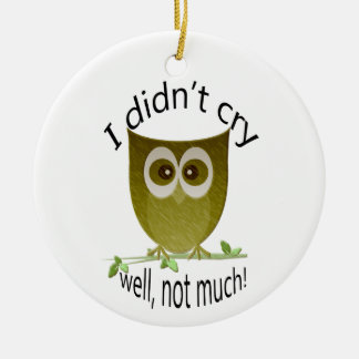 I didn't cry, well, not much! cute Owl art Round Ceramic Decoration