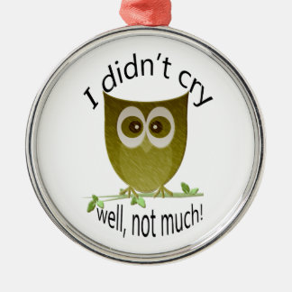 I didn't cry, well, not much! cute Owl art Silver-Colored Round Decoration